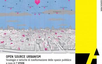"""""""OPEN SOURCE URBANISM Strategie e tattiche di trasformazione dello spazio pubblico"""""""